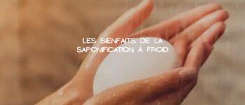 Découvrir les bienfaits du savon fabriqué à froid