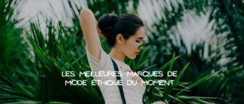 Notre sélection des meilleures marques de mode éthique du moment